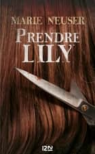 Prendre Lily ebook by Marie NEUSER