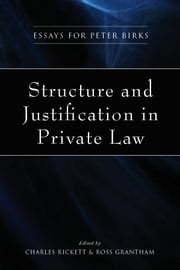 Structure and Justification in Private Law - Essays for Peter Birks ebook by Charles E F Rickett,Ross Grantham