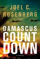 Damascus Countdown ebook by Joel C. Rosenberg