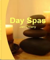 Day Spas - The Nation's Most Influential Sourcebook On Cheap Day Spas, Best Day Spas, Spa Gift, Anti-Aging, Luxery Day Spa, Day Spa Business ebook by Jan Delany