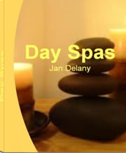 Day Spas - The Nation's Most Influential Sourcebook On Cheap Day Spas, Best Day Spas, Spa Gift, Anti-Aging, Luxery Day Spa, Day Spa Business ebook by Kobo.Web.Store.Products.Fields.ContributorFieldViewModel