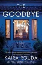The Goodbye Year - A Novel ebook by Kaira Rouda