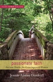 Passionate Faith - Ancient Truths for Contemporary Women ebook by Jennie Afman Dimkoff