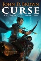 Curse: The Dark God Book 2 ebook by John D. Brown