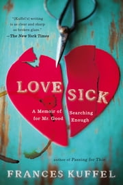 Love Sick - A Memoir of Searching for Mr. Good Enough ebook by Frances Kuffel