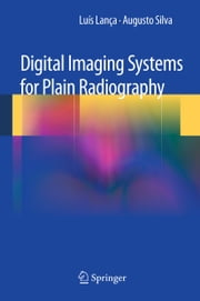 Digital Imaging Systems for Plain Radiography ebook by Luis Lanca,Augusto Silva