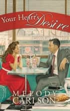 Your Heart's Desire ebook by Melody Carlson