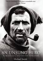 Tom Crean – An Unsung Hero: Antarctic Survivor ebook by Michael Smith