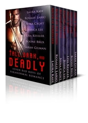 Tall, Dark, and Deadly: Seven Bad Boys of Paranormal Romance ebook by Laura Kaye,Rosalie Lario,Nina Croft,Jessica Lee,Lisa Kessler,Sarah Gilman,Boone Brux
