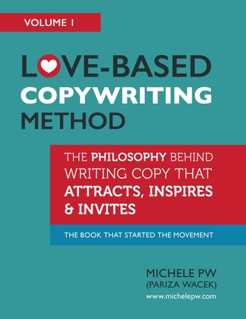 Love-Based Copywriting Method: The Philosophy Behind Writing Copy That Attracts, Inspires and Invites. ebook by Michele PW
