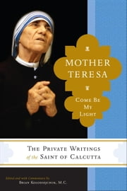 Mother Teresa: Come Be My Light ebook by Brian Kolodiejchuk,Mother Teresa