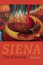 Siena - City of Secrets ebook by Jane Tylus