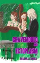 Gravemould and Ectoplasm ebook by Barbara Hambly