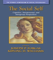 The Social Self - Cognitive, Interpersonal and Intergroup Perspectives ebook by Joseph P. Forgas,Kipling D. Williams