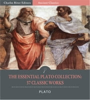 The Essential Plato Collection: 37 Classic Works (Illustrated Edition) ebook by Plato