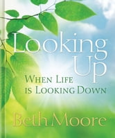 Looking Up When Life is Looking Down ebook by Beth Moore