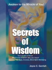 Secrets of Wisdom - Awaken To The Miracle Of You ebook by Joyce C. Gerrish