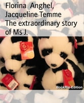The extraordinary story of Ms J. ebook by Florina Anghel,Jacqueline Temme