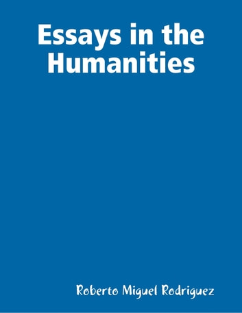 Essay Good Health Essays In The Humanities Ebook By Roberto Miguel Rodriguez English Essays For Kids also Thesis Example For Compare And Contrast Essay Essays In The Humanities Ebook By Roberto Miguel Rodriguez  Narrative Essay Examples For High School