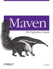 Maven: The Definitive Guide - The Definitive Guide ebook by Sonatype Company
