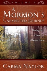 A Mormon's Unexpected Journey - Finding the Grace That I Never Knew ebook by Carma Naylor