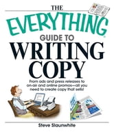 The Everything Guide to Writing Copy: From Ads and Press Release to On-Air and Online Promos--All You Need to Create Copy That Sells ebook by Slaunwhite, Steve