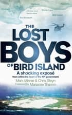 The Lost Boys of Bird Island - A shocking exposé from within the heart of the NP government ebook by Mark Minnie, Chris Steyn, Marianne Thamm