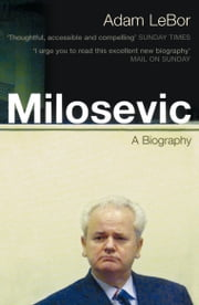 Milosevic - A Biography ebook by Adam LeBor