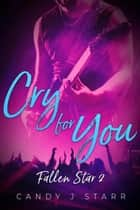Cry for You - Fallen Star, #2 ebook by