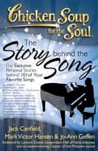Chicken Soup for the Soul: The Story behind the Song - The Exclusive Personal Stories behind 101 of Your Favorite Songs ebook by Jack Canfield, Mark Victor Hansen, Jo-Ann Geffen,...