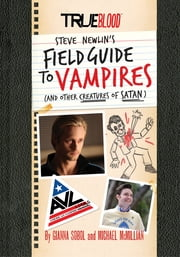 True Blood: A Field Guide to Vampires - (And Other Creatures of Satan) ebook by Gianna Sobol,Michael McMillian