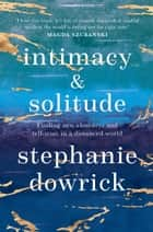 Intimacy and Solitude - Finding new closeness and self-trust in a distanced world ebook by Stephanie Dowrick