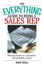 The Everything Guide To Being A Sales Rep ebook by Ruth Klein