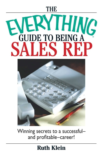 The Everything Guide To Being A Sales Rep - Winning Secrets to a Successful - and Profitable - Career! 電子書籍 by Ruth Klein