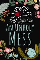 An Unholy Mess ebook by Joyce Cato