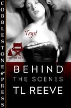Behind the Scenes ebook by TL Reeve