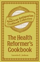 The Health Reformer's Cook Book ebook by Lucretia Jackson