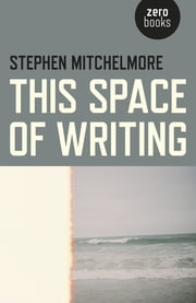 This Space of Writing ebook by Stephen Mitchelmore