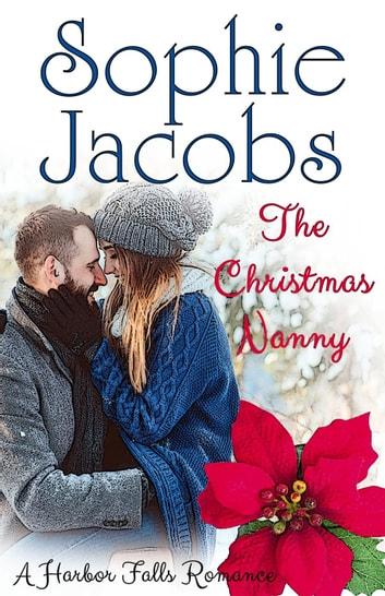 The Christmas Nanny - A Harbor Falls Romance, #4 ebook by Sophie Jacobs