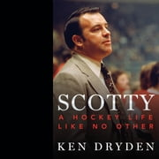 Scotty - A Hockey Life Like No Other audiobook by Ken Dryden