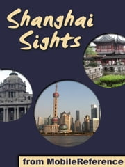 Shanghai Sights: a travel guide to the top 30 attractions in Shanghai, China ebook by MobileReference