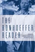 The Bonhoeffer Reader ebook by Clifford J. Green, Michael DeJonge