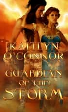 Guardian Of The Storm ebook by Kaitlyn O'Connor