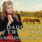 Daughter of Twin Oaks audiobook by Lauraine Snelling, Meredith Mitchell
