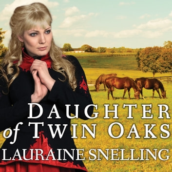 Daughter of Twin Oaks audiobook by Lauraine Snelling