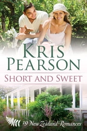 Short and Sweet: 19 New Zealand Romances ebook by Kris Pearson