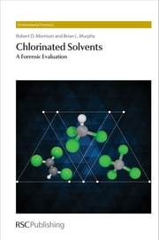 Chlorinated Solvents - A Forensic Evaluation ebook by Robert D Morrison,Brian L Murphy,Robert Morrison,Stephen Mudge