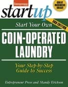 Start Your Own Coin Operated Laundry - Your Step-By-Step Guide to Success ebook by Mandy Erickson, Entrepreneur magazine