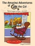 The Amazing Adventures of Callie the Cat ebook by Angel Essence