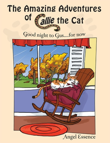 The Amazing Adventures of Callie the Cat - Good night to Gus....for now ebook by Angel Essence